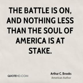 The battle is on, and nothing less than the soul of America is at stake.