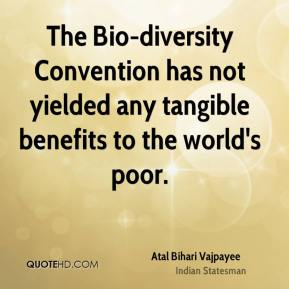 Atal Bihari Vajpayee - The Bio-diversity Convention has not yielded any tangible benefits to the world's poor.