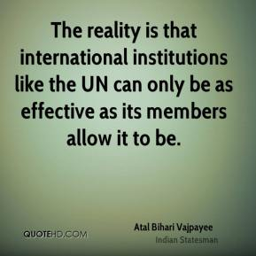 The reality is that international institutions like the UN can only be as effective as its members allow it to be.