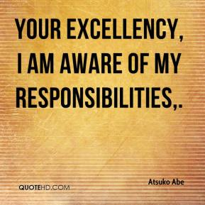 Atsuko Abe - Your Excellency, I am aware of my responsibilities.