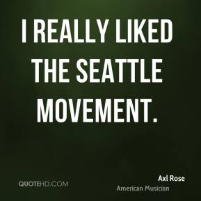 I really liked the Seattle movement.
