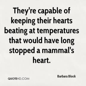 They're capable of keeping their hearts beating at temperatures that would have long stopped a mammal's heart.