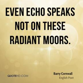 Even Echo speaks not on these radiant moors.
