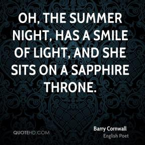Barry Cornwall - Oh, the summer night, Has a smile of light, And she sits on a sapphire throne.