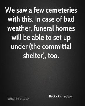 We saw a few cemeteries with this. In case of bad weather, funeral homes will be able to set up under (the committal shelter), too.