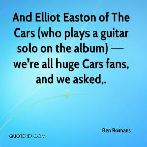 And Elliot Easton of The Cars (who plays a guitar solo on the album) — we're all huge Cars fans, and we asked.