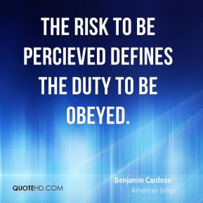 The risk to be percieved defines the duty to be obeyed.