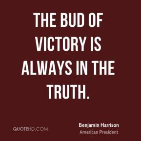 The bud of victory is always in the truth.