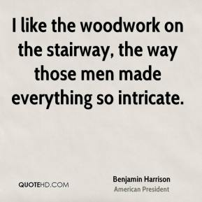 Benjamin Harrison - I like the woodwork on the stairway, the way those men made everything so intricate.