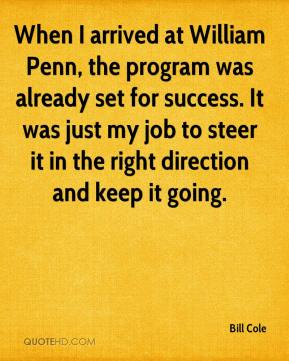 Bill Cole - When I arrived at William Penn, the program was already set for success. It was just my job to steer it in the right direction and keep it going.