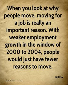 Bill Fox - When you look at why people move, moving for a job is really an important reason. With weaker employment growth in the window of 2000 to 2004, people would just have fewer reasons to move.