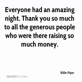 Billie Piper - Everyone had an amazing night. Thank you so much to all the generous people who were there raising so much money.