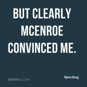 But clearly McEnroe convinced me.