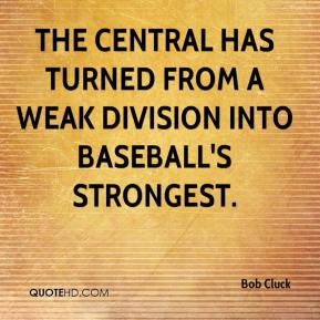 Bob Cluck - The Central has turned from a weak division into baseball's strongest.