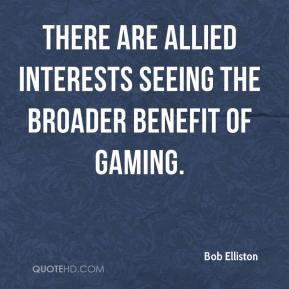 Bob Elliston - There are allied interests seeing the broader benefit of gaming.