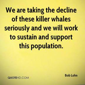 Bob Lohn - We are taking the decline of these killer whales seriously and we will work to sustain and support this population.