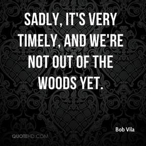 Bob Vila - Sadly, it's very timely, and we're not out of the woods yet.