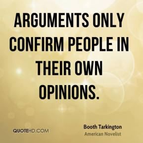 Arguments only confirm people in their own opinions.