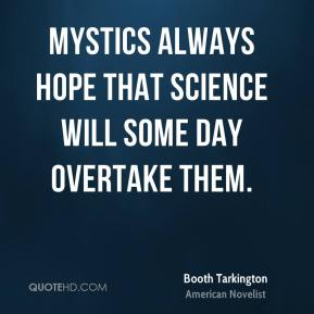 Mystics always hope that science will some day overtake them.