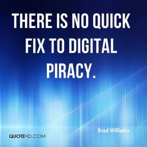 Brad Williams - There is no quick fix to digital piracy.