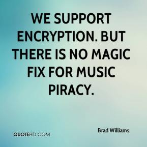 Brad Williams - We support encryption. But there is no magic fix for music piracy.