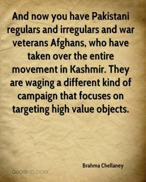 Brahma Chellaney - And now you have Pakistani regulars and irregulars and war veterans Afghans, who have taken over the entire movement in Kashmir. They are waging a different kind of campaign that focuses on targeting high value objects.