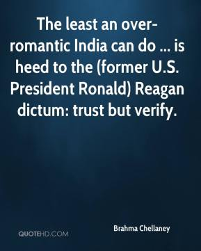 Brahma Chellaney - The least an over-romantic India can do ... is heed to the (former U.S. President Ronald) Reagan dictum: trust but verify.