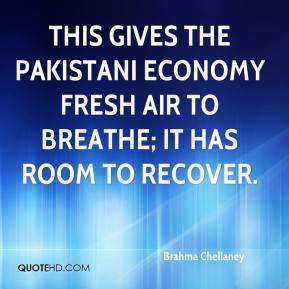 This gives the Pakistani economy fresh air to breathe; it has room to recover.
