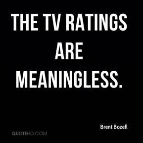 The TV ratings are meaningless.