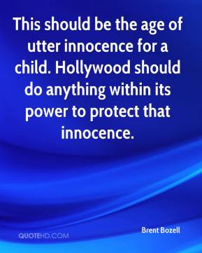 This should be the age of utter innocence for a child. Hollywood should do anything within its power to protect that innocence.