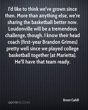 Brent Cahill - I'd like to think we've grown since then. More than anything else, we're sharing the basketball better now. Loudonville will be a tremendous challenge, though. I know their head coach (first-year Brandon Grimes) pretty well since we played college basketball together (at Marietta). He'll have that team ready.