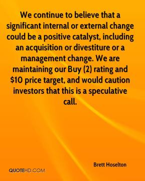 Brett Hoselton - We continue to believe that a significant internal or external change could be a positive catalyst, including an acquisition or divestiture or a management change. We are maintaining our Buy (2) rating and $10 price target, and would caution investors that this is a speculative call.