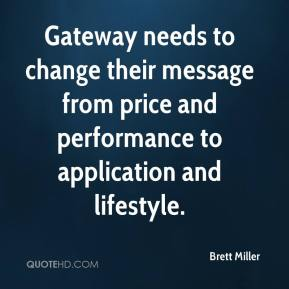 Brett Miller - Gateway needs to change their message from price and performance to application and lifestyle.