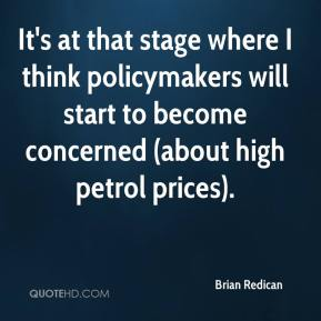Brian Redican - It's at that stage where I think policymakers will start to become concerned (about high petrol prices).