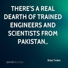 Brian Tucker - There's a real dearth of trained engineers and scientists from Pakistan.
