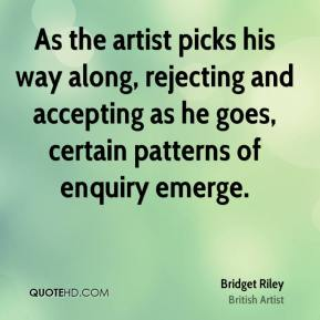 Bridget Riley - As the artist picks his way along, rejecting and accepting as he goes, certain patterns of enquiry emerge.