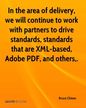 Bruce Chizen - In the area of delivery, we will continue to work with partners to drive standards, standards that are XML-based, Adobe PDF, and others.