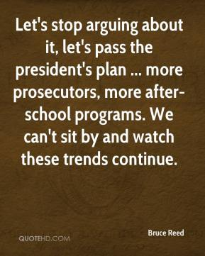 Bruce Reed - Let's stop arguing about it, let's pass the president's plan ... more prosecutors, more after-school programs. We can't sit by and watch these trends continue.