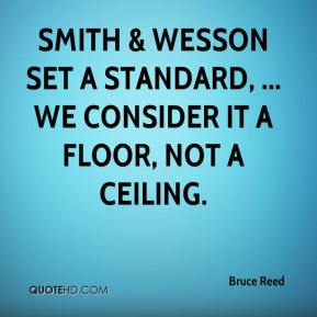 Smith & Wesson set a standard, ... We consider it a floor, not a ceiling.