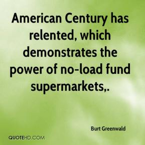 Burt Greenwald - American Century has relented, which demonstrates the power of no-load fund supermarkets.