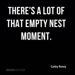 Carley Roney - There's a lot of that empty nest moment.