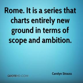Carolyn Strauss - Rome. It is a series that charts entirely new ground in terms of scope and ambition.