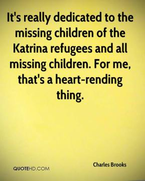 Charles Brooks - It's really dedicated to the missing children of the Katrina refugees and all missing children. For me, that's a heart-rending thing.