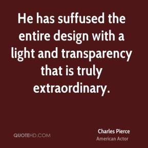 Charles Pierce - He has suffused the entire design with a light and transparency that is truly extraordinary.
