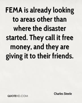 FEMA is already looking to areas other than where the disaster started. They call it free money, and they are giving it to their friends.