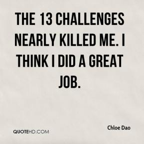 Chloe Dao - The 13 challenges nearly killed me. I think I did a great job.