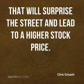 Chris Grisanti - That will surprise the Street and lead to a higher stock price.