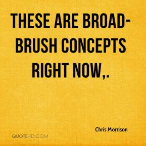 Chris Morrison - These are broad-brush concepts right now.