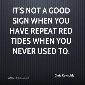 Chris Reynolds - It's not a good sign when you have repeat red tides when you never used to.