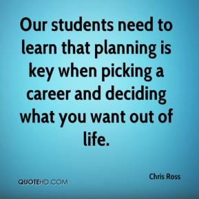 Chris Ross - Our students need to learn that planning is key when picking a career and deciding what you want out of life.
